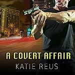 A Covert Affair: Deadly Ops, Book 5 | Katie Reus