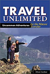 Travel Unlimited: Uncommon Adventures for the Mature Traveller