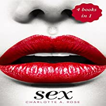 Sex: 4 Books in 1: Tantric Sex, Kama Sutra, Dirty Talk & Sex Positions Audiobook by Charlotte A. Rose Narrated by Lynn Thompson, Michael Hatak, J. Ward