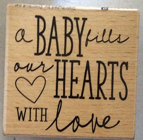 A Baby Fills Our Hearts With Love - Wood Mounted Rubber Stamp