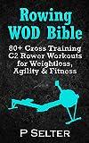 Rowing WOD Bible: 80+ Cross Training C2 Rower