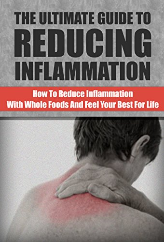 Reducing Inflammation: How to Reduce Inflammation with Whole Foods and Feel Your Best for Life (Reduce Inflammation, Anit-inflammation, Whole foods healing)