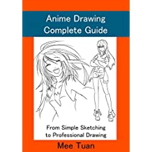 Anime Drawing Complete Guide: From Simple Sketching to Professional Drawing (Drawing Anime Faces, Anime Emotions, Anime for Beginners from scratch) (Anime and Manga Drawing Lessons Book 1)