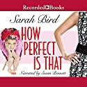 How Perfect Is That Audiobook by Sarah Bird Narrated by Susan Bennett