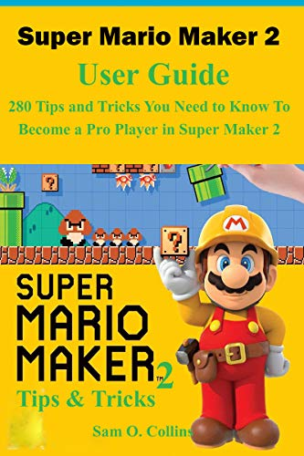 Super Mario Maker 2 User Guide: 280 Tips and Tricks You Need