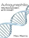 Autogynephilia: Why Blanchard Didn't Go Far Enough