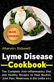 Lyme Disease Cookbook: The Complete Anti-Inflammatory Diet and healthy Recipes to Heal Rashes, Joint Pain, Wea