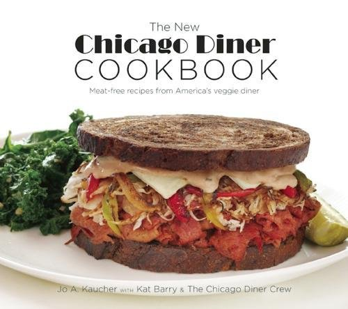 The New Chicago Diner Cookbook: Meat-Free Recipes from America's Veggie Diner by Jo A. Kaucher