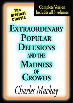 Extraordinary Popular Delusions and the Madness of Crowds (Illustrated) by [Mackay, Charles]