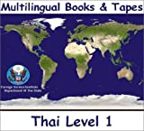 FSI Thai Basic Course Level 1 : Multilingual Books Foreign Service Institute Language Course, Yates, Warren G. and Absorn, Tyron, 1582142637