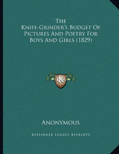 Download The Knife-Grinder's Budget Of Pictures And Poetry For Boys And Girls (1829) pdf epub