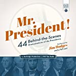 Mr. President!: 44 Behind-the-Scenes Dramatizations of the Presidency |  Jim Hodges Productions