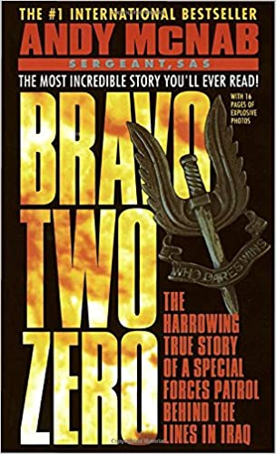 Bravo Two Zero: The Harrowing True Story of a Special Forces Patrol Behind the Lines in Iraq  – by Andy McNab