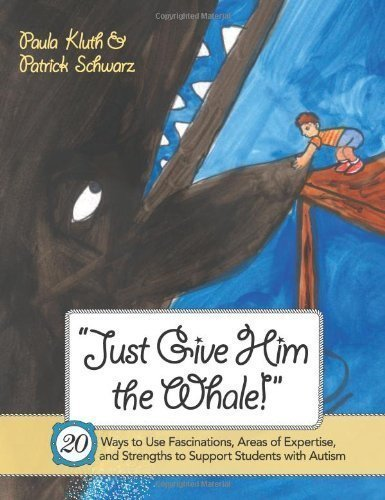 Download Just Give Him The Whale!: 20 Ways to Use Fascinations, Areas of Expertise, and Strengths to Support Students with Autism 1st (first) Edition by Paula Kluth, Patrick Schwarz (2008) PDF