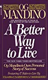 img - for A Better Way to Live: Og Mandino's Own Personal Story of Success Featuring 17 Rules to Live book / textbook / text book