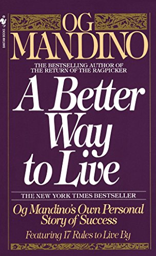 Books : A Better Way to Live: Og Mandino's Own Personal Story of Success Featuring 17 Rules to Live By