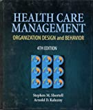 Health Care Management : Organization Design and Behavior, Shortell, Stephen M. and Kaluzny, Arnold D., 0766810720