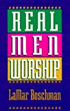 Real Men Worship, LaMar Boschman, 0892839368