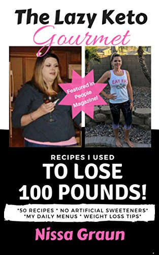 The Lazy Keto Gourmet: Recipes I Used to Lose 100 Pounds! by Nissa Graun