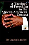A Theology of Preaching in the African-American Context, Clayton D. Furlow, 1891773615