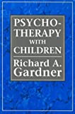 Psychotherapy with Children, Richard A. Gardner, 1568210302