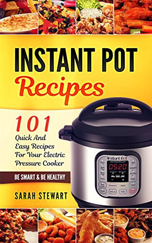 Instant Pot Cookbook: 101 Quick And Easy Recipes For Your Electric Pressure Cooker by [Stewart, Sarah, pot, instant]