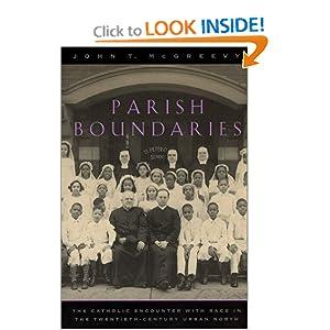 Parish Boundaries: The Catholic Encounter with Race in the Twentieth-Century Urban North (Historical Studies of Urban America) John T. McGreevy