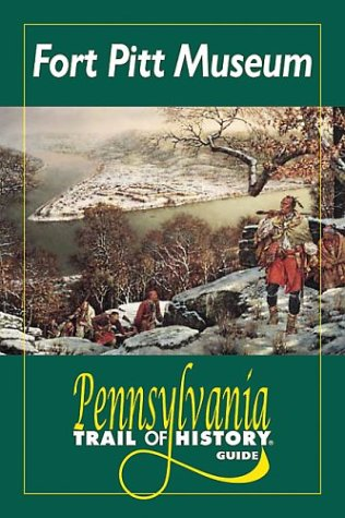 Fort Pitt Museum and Park (Pennsylvania Trail of History Guides)