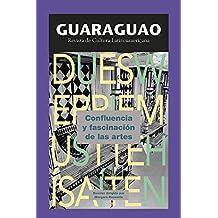 Guaraguao. Revista de Cultura Latinoamericana 55 (2017): Confluencia y fascinación de las artes  (Spanish Edition)