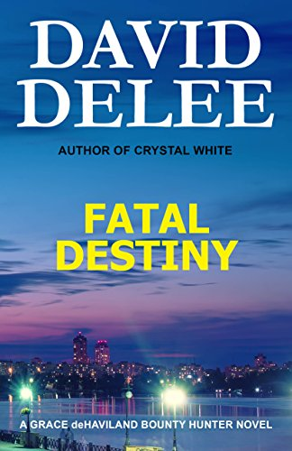 Book: Fatal Destiny (A Grace deHaviland, Bounty Hunter Novel) by David DeLee
