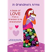 In Grandma's Arms: A beautiful poem of love for Grandma with pictures by artist Carlos Brito. (Book of Love for Grandma 1)