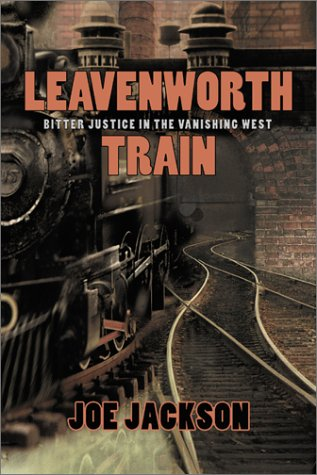 Leavenworth Train: A Fugitive's Search for Justice in the Vanishing West