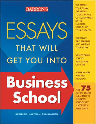 Essays That Will Get You into Business School (Barron's Essays That Will Get You Into Business School)
