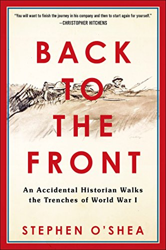 (Back to the Front: An Accidental Historian Walks the Trenches of World War 1)