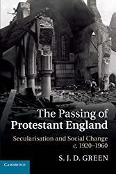 The Passing of Protestant England: Secularisation and Social Change, c.1920-1960