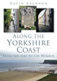 Along the Yorkshire Coast: From the Tees to the Humber by David Brandon (2010-07-06)