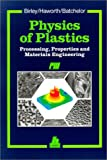 Physics of Plastics : Processing, Properties and Materials Engineering, Birley, Arthur W. and Haworth, Barry, 1569900035