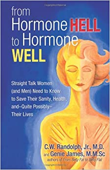 Book From Hormone Hell to Hormone Well: Straight Talk Women (and Men) Need to Know to Save Their Sanity, Health, And-quite Possibly-their Lives