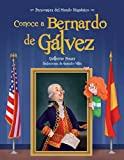 Conoce a Bernardo de Gálvez / Get to Know Bernardo de Gálvez (Spanish Edition) (Personajes Del Mundo Hispánico/ Historical Figures of the Hispanic World)