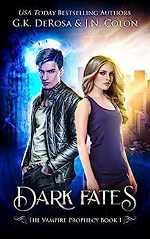 Dark Fates: The Vampire Prophecy Book 1 by [DeRosa, G.K., Colon, J.N.]