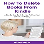 How to Delete Books from Kindle: Clean Your Shelf Today! | Jasmine Mayne