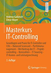 Masterkurs IT-Controlling: Grundlagen und Praxis für IT-Controller und CIOs - Balanced Scorecard - Portfoliomanagement - Wertbeitrag der IT - Projektcontrolling ... - IT-Kosten- und Leistungsrechnung