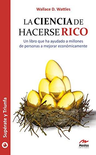 La ciencia de hacerse rico: Mejore económicamente gracias a esta guía (Supérate y triunfa nº 21) (Spanish Edition) (De Rico Ciencia Hacerse La)