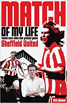 Sheffield United Match of My Life: Twelve Stars Relive Their Greatest Games