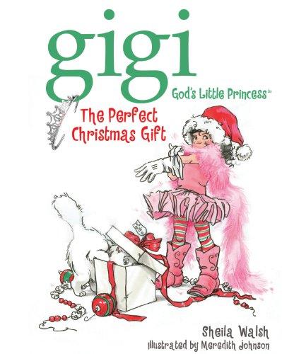 The Perfect Christmas Gift (Gigi, God's Little Princess)