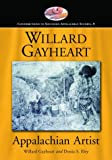 Willard Gayheart, Appalachian Artist, Donia S. Eley and Willard Gayheart, 0786416610