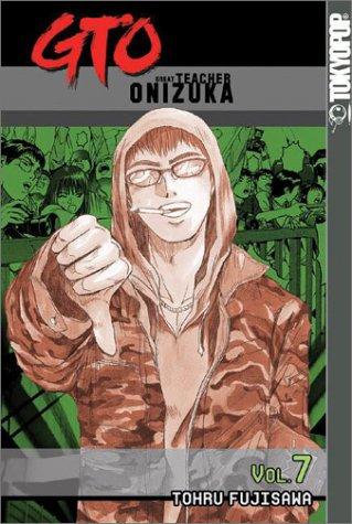 GTO Volume 7  GTO  Great Teacher Onizuka   Graphic Novels