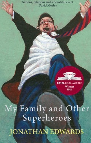 My Family and Other Superheroes by Jonathan Edwards (2014-04-01)
