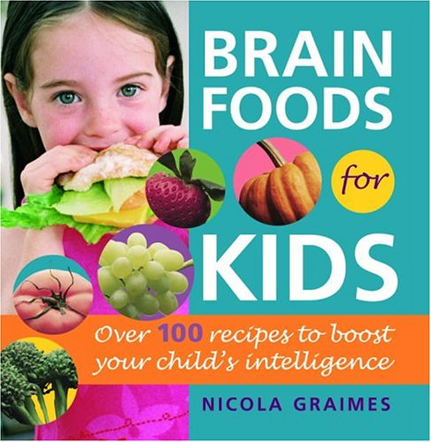 Brain Foods for Kids: Over 100 Recipes to Boost Your Child's Intelligence by Nicola Graimes