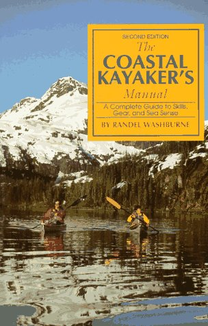 The Coastal Kayaker's Manual: A Complete Guide to Skills, Gear, and Sea Sense